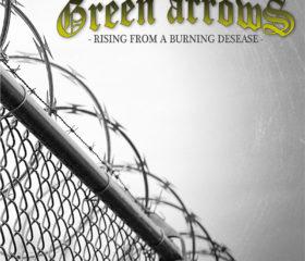GREEN ARROWS – RISING FROM A BURNING DESEASE + BONUS