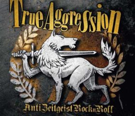 TRUE AGGRESSION - ANTI ZEITGEIST ROCK`N`ROLL