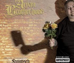 ARYAN BROTHERHOOD - BRUTAL CHARMANT UND SCHÖN FANATISCH